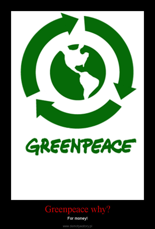 Greenpeace why? – For money!