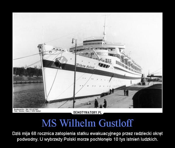 MS Wilhelm Gustloff – Dziś mija 68 rocznica zatopienia statku ewakuacyjnego przez radziecki okręt podwodny. U wybrzeży Polski morze pochłonęło 10 tys istnień ludzkich.