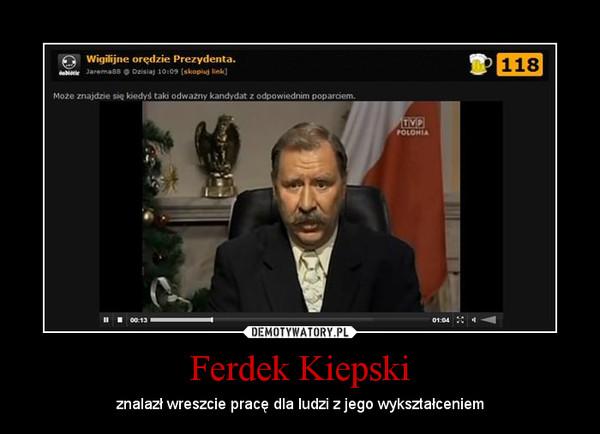 Ferdek Kiepski – znalazł wreszcie pracę dla ludzi z jego wykształceniem