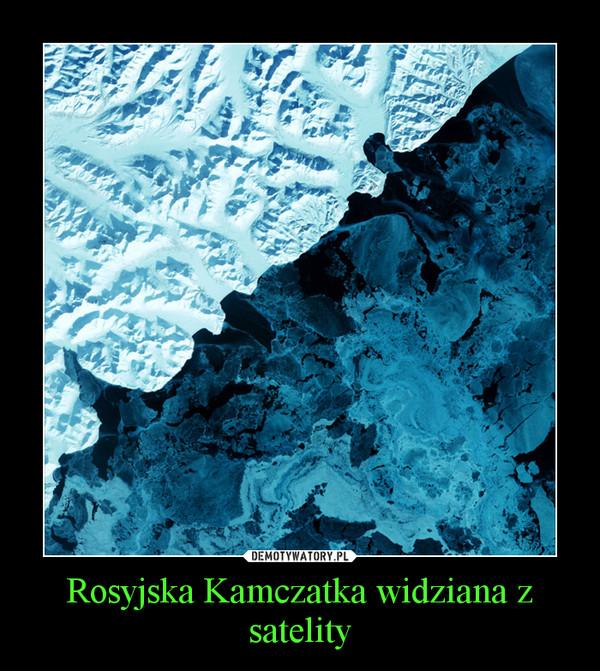 Rosyjska Kamczatka widziana z satelity –