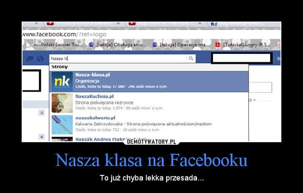 Nasza klasa na Facebooku – To już chyba lekka przesada...