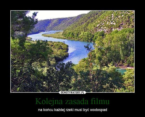 Kolejna zasada filmu – na końcu każdej rzeki musi być wodospad