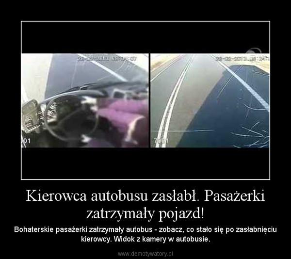 Kierowca autobusu zasłabł. Pasażerki zatrzymały pojazd! – Bohaterskie pasażerki zatrzymały autobus - zobacz, co stało się po zasłabnięciu kierowcy. Widok z kamery w autobusie.