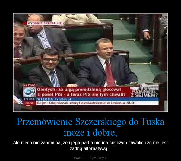 Przemówienie Szczerskiego do Tuska może i dobre, – Ale niech nie zapomina, że i jego partia nie ma się czym chwalić i że nie jest żadną alternatywą...