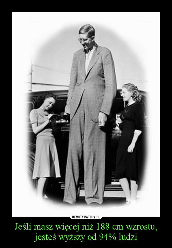 Jeśli masz więcej niż 188 cm wzrostu, jesteś wyższy od 94% ludzi –