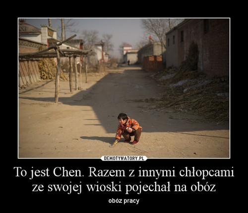 To jest Chen. Razem z innymi chłopcami ze swojej wioski pojechał na obóz