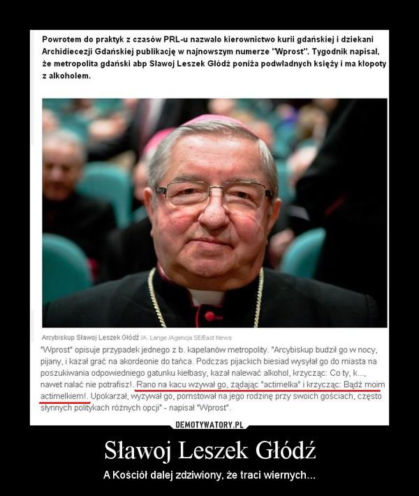Sławoj Leszek Głódź – A Kościół dalej zdziwiony, że traci wiernych...