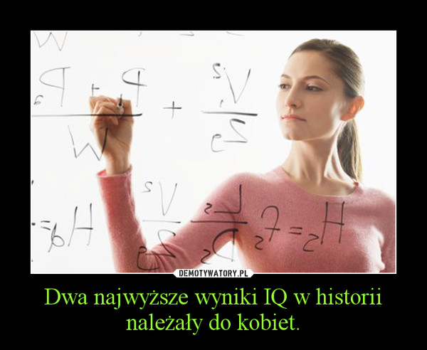 Dwa najwyższe wyniki IQ w historii należały do kobiet. –