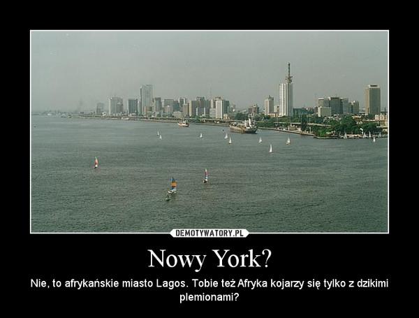 Nowy York? – Nie, to afrykańskie miasto Lagos. Tobie też Afryka kojarzy się tylko z dzikimi plemionami?