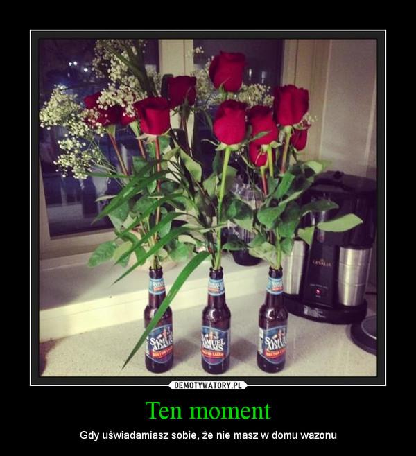 Ten moment – Gdy uświadamiasz sobie, że nie masz w domu wazonu