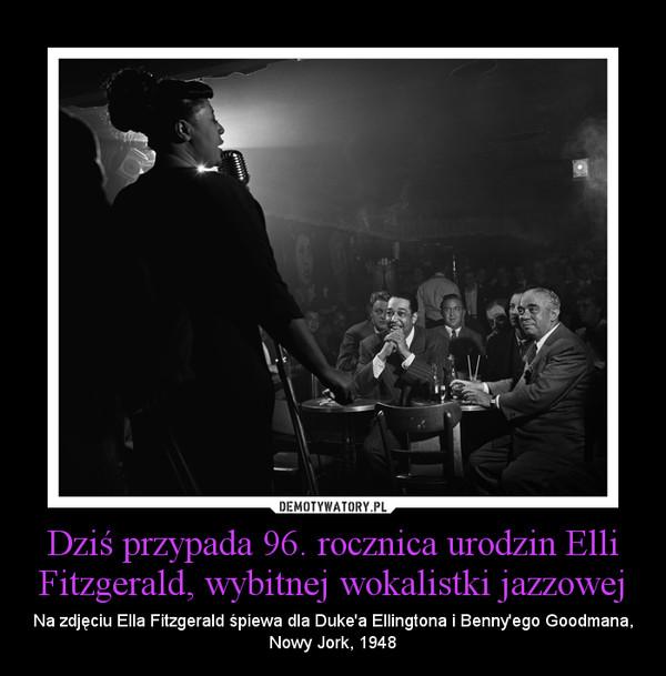 Dziś przypada 96. rocznica urodzin Elli Fitzgerald, wybitnej wokalistki jazzowej – Na zdjęciu Ella Fitzgerald śpiewa dla Duke'a Ellingtona i Benny'ego Goodmana, Nowy Jork, 1948