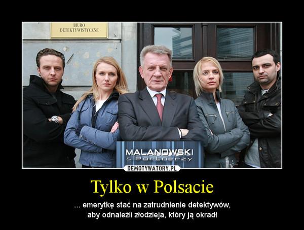 Tylko w Polsacie – ... emerytkę stać na zatrudnienie detektywów,\naby odnaleźli złodzieja, który ją okradł