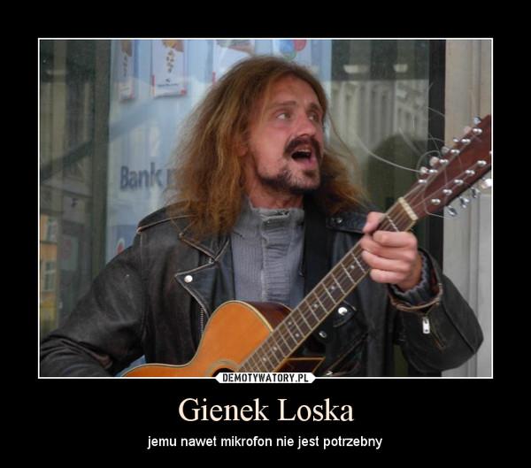 Gienek Loska – jemu nawet mikrofon nie jest potrzebny