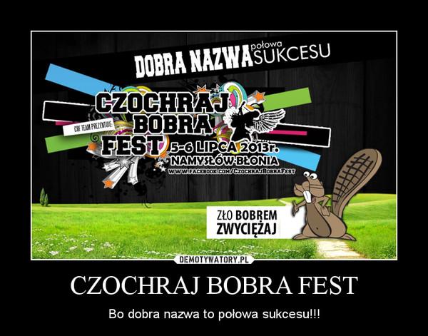 CZOCHRAJ BOBRA FEST – Bo dobra nazwa to połowa sukcesu!!!