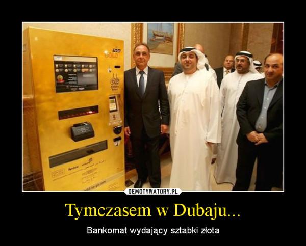 Tymczasem w Dubaju... – Bankomat wydający sztabki złota