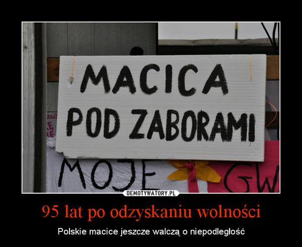 95 lat po odzyskaniu wolności – Polskie macice jeszcze walczą o niepodległość