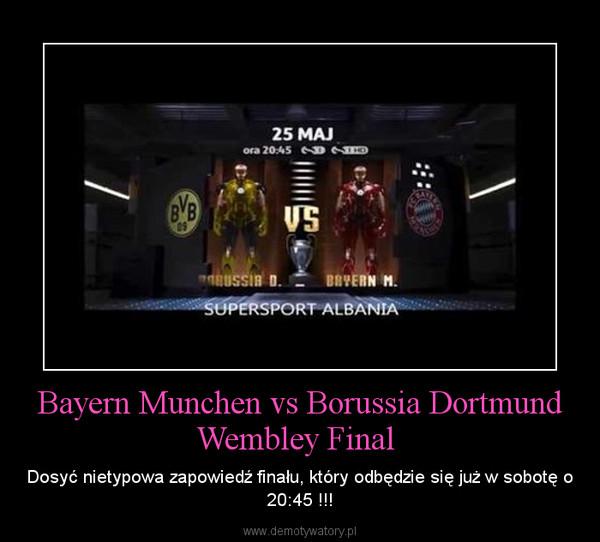 Bayern Munchen vs Borussia Dortmund Wembley Final  – Dosyć nietypowa zapowiedź finału, który odbędzie się już w sobotę o 20:45 !!!