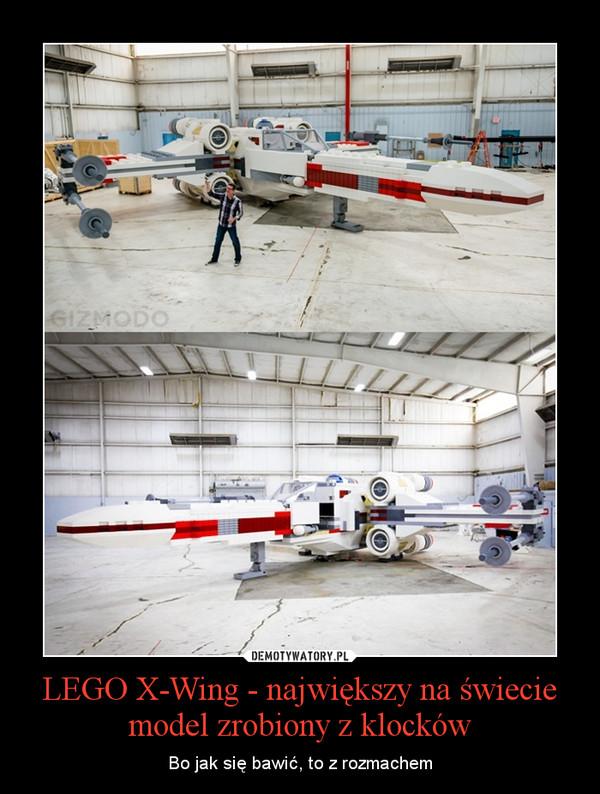 LEGO X-Wing - największy na świecie model zrobiony z klocków – Bo jak się bawić, to z rozmachem