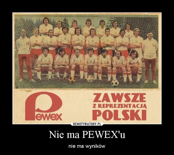 Nie ma PEWEX'u – nie ma wyników