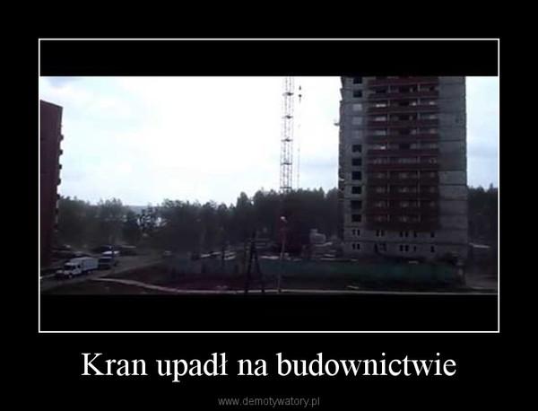 Kran upadł na budownictwie –