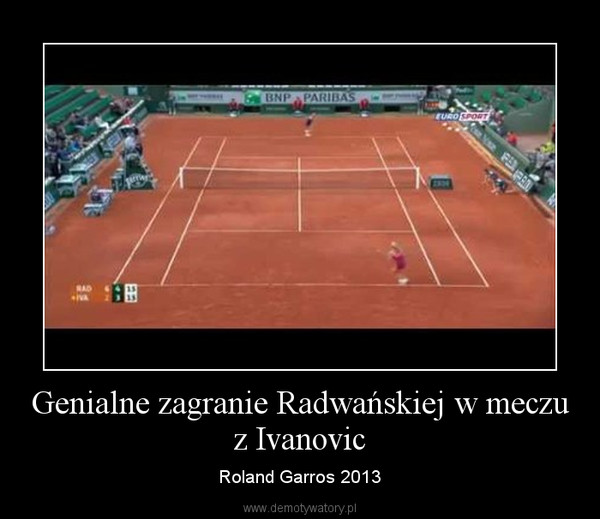 Genialne zagranie Radwańskiej w meczu z Ivanovic – Roland Garros 2013