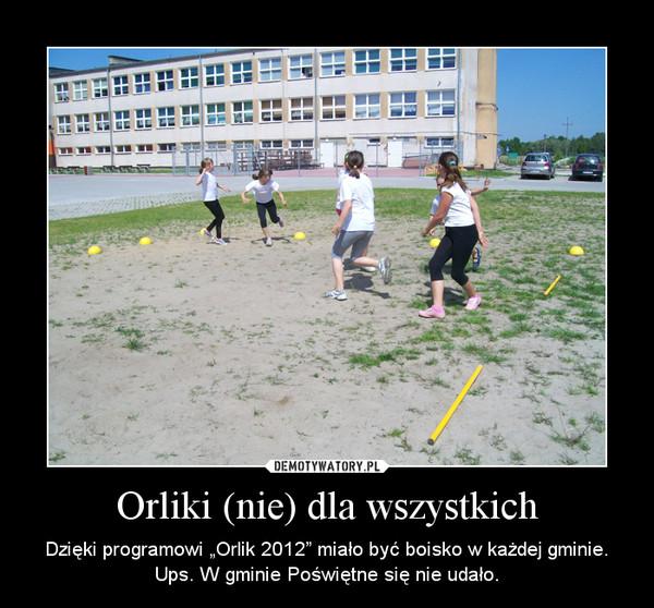 """Orliki (nie) dla wszystkich – Dzięki programowi """"Orlik 2012"""" miało być boisko w każdej gminie. Ups. W gminie Poświętne się nie udało."""