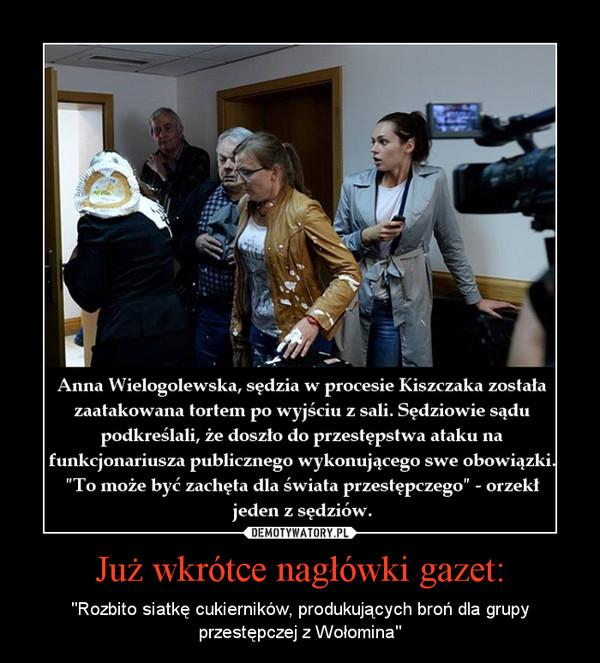 """Już wkrótce nagłówki gazet: – """"Rozbito siatkę cukierników, produkujących broń dla grupy przestępczej z Wołomina"""""""