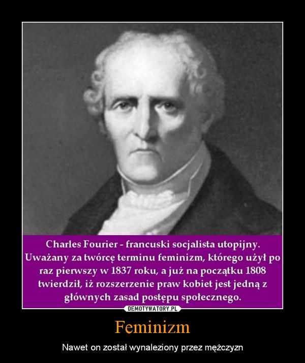 Feminizm – Nawet on został wynaleziony przez mężczyzn