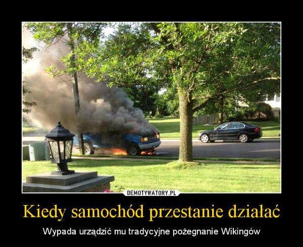 Kiedy samochód przestanie działać – Wypada urządzić mu tradycyjne pożegnanie Wikingów