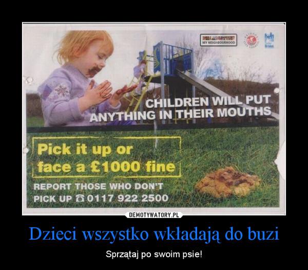 Dzieci wszystko wkładają do buzi – Sprzątaj po swoim psie!