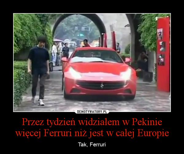 Przez tydzień widziałem w Pekinie więcej Ferruri niż jest w całej Europie – Tak, Ferruri