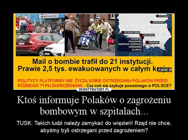 Ktoś informuje Polaków o zagrożeniu bombowym w szpitalach... – TUSK: Takich ludzi należy zamykać do więzień! Rząd nie chce, abyśmy byli ostrzegani przed zagrożeniem?