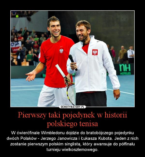 Pierwszy taki pojedynek w historii polskiego tenisa – W ćwierćfinale Wimbledonu dojdzie do bratobójczego pojedynku dwóch Polaków - Jerzego Janowicza i Łukasza Kubota. Jeden z nich zostanie pierwszym polskim singlistą, który awansuje do półfinału turnieju wielkoszlemowego.