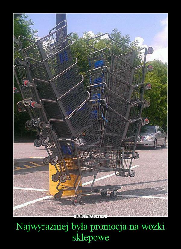 Najwyraźniej była promocja na wózki sklepowe –