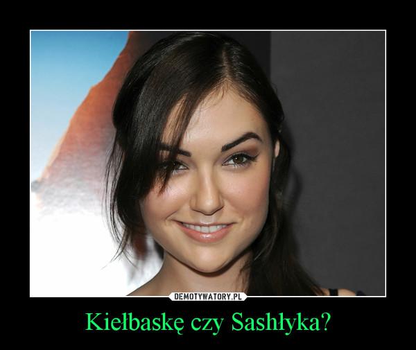 Kiełbaskę czy Sashłyka? –