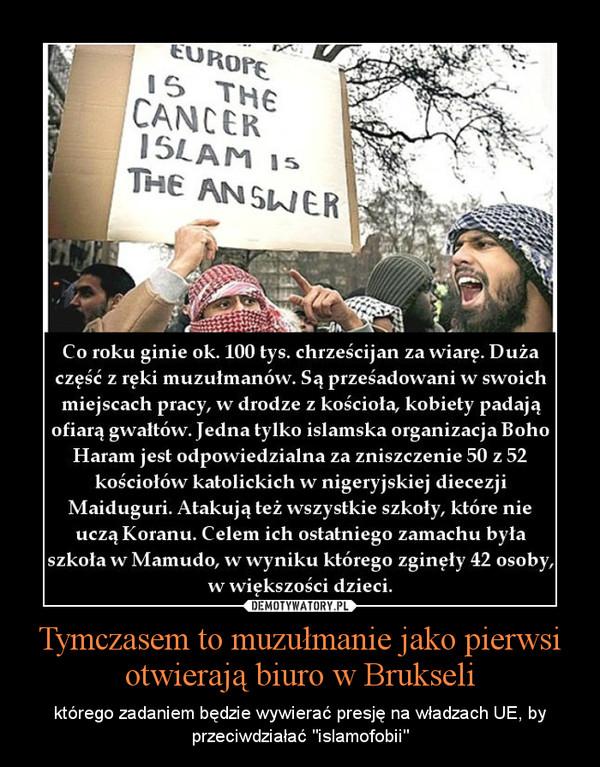 """Tymczasem to muzułmanie jako pierwsi otwierają biuro w Brukseli – którego zadaniem będzie wywierać presję na władzach UE, by przeciwdziałać """"islamofobii"""""""