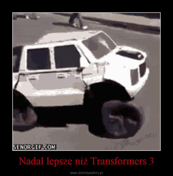 Nadal lepsze niż Transformers 3 –
