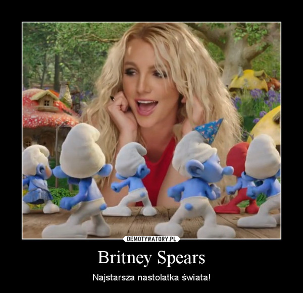 Britney Spears – Najstarsza nastolatka świata!