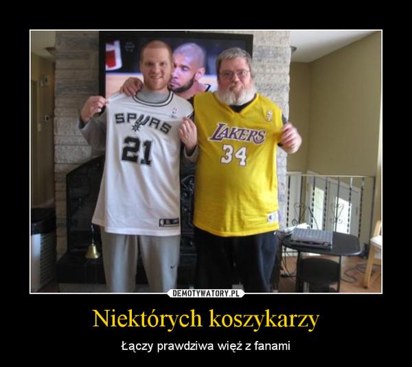 Niektórych koszykarzy – Łączy prawdziwa więź z fanami