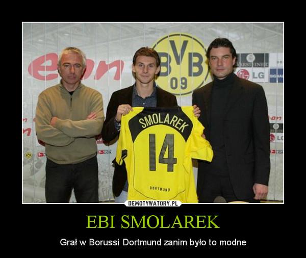EBI SMOLAREK – Grał w Borussi Dortmund zanim było to modne