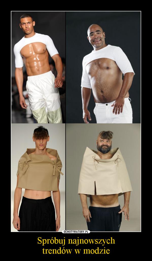 Spróbuj najnowszychtrendów w modzie –