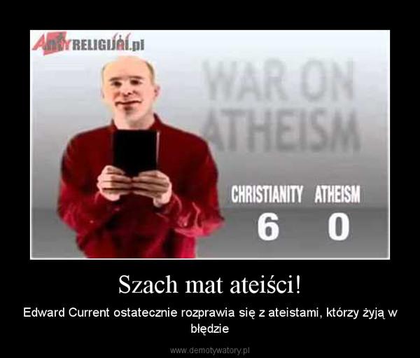 Szach mat ateiści! – Edward Current ostatecznie rozprawia się z ateistami, którzy żyją w błędzie