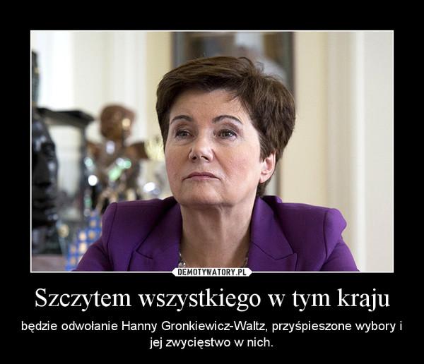 Szczytem wszystkiego w tym kraju – będzie odwołanie Hanny Gronkiewicz-Waltz, przyśpieszone wybory i jej zwycięstwo w nich.