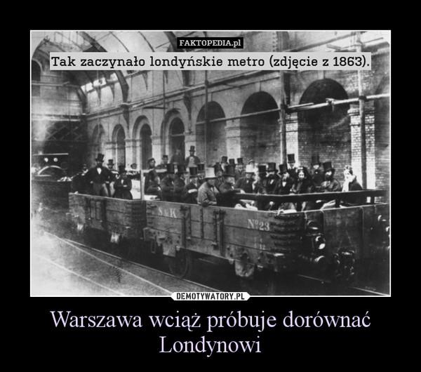 Warszawa wciąż próbuje dorównać Londynowi –