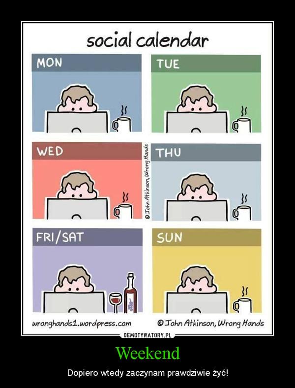 Weekend – Dopiero wtedy zaczynam prawdziwie żyć!