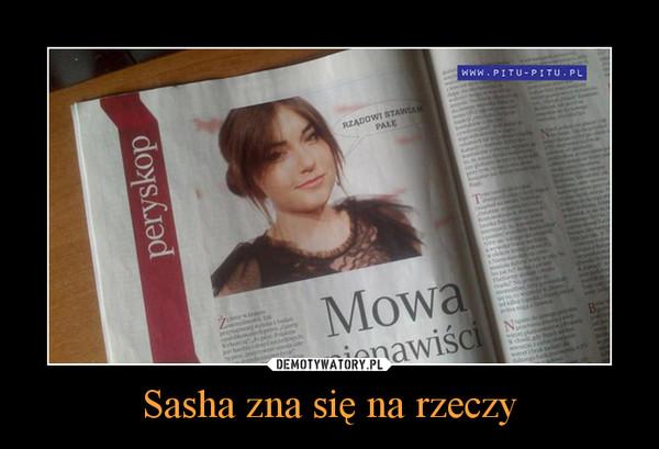 Sasha zna się na rzeczy –