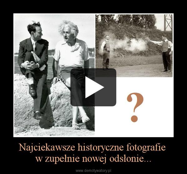 Najciekawsze historyczne fotografie w zupełnie nowej odsłonie... –