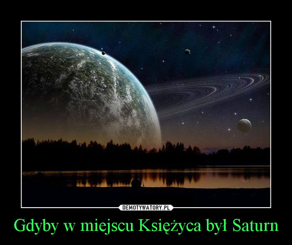Gdyby w miejscu Księżyca był Saturn –