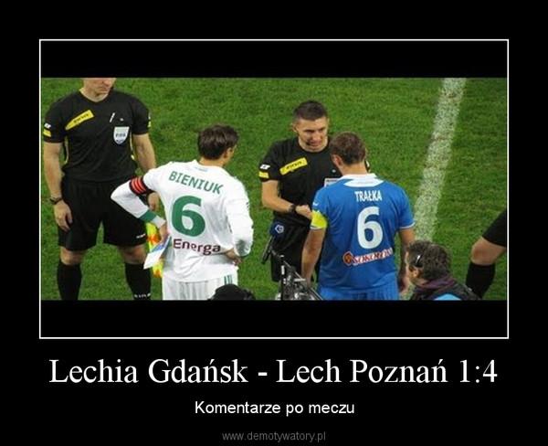 Lechia Gdańsk - Lech Poznań 1:4 – Komentarze po meczu