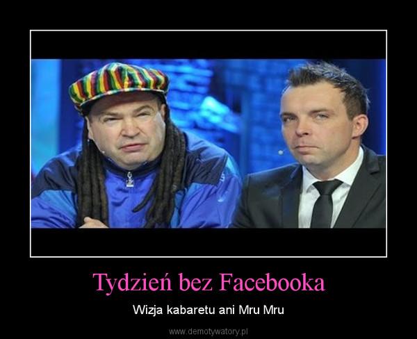 Tydzień bez Facebooka – Wizja kabaretu ani Mru Mru